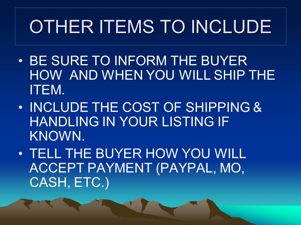 OTHER ITEMS TO INCLUDE BE SURE TO INFORM THE BUYER HOW AND WHEN YOU WILL SHIP THE ITEM.