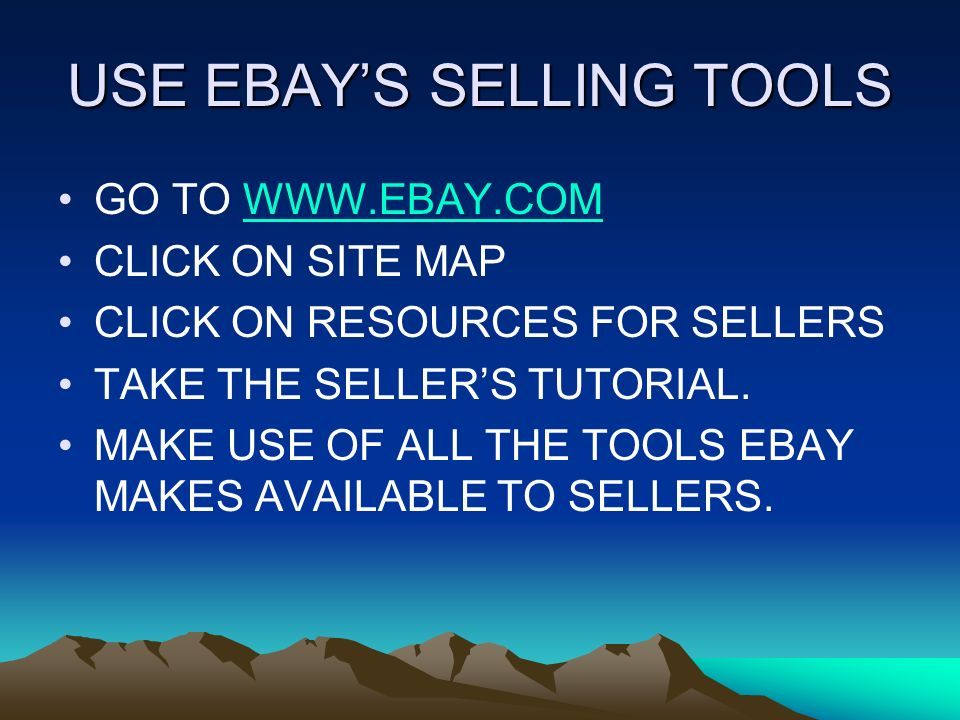 USE EBAYS SELLING TOOLS GO TO WWW.EBAY.COMWWW.EBAY.COM CLICK ON SITE MAP CLICK ON RESOURCES FOR SELLERS TAKE THE SELLERS TUTORIAL.