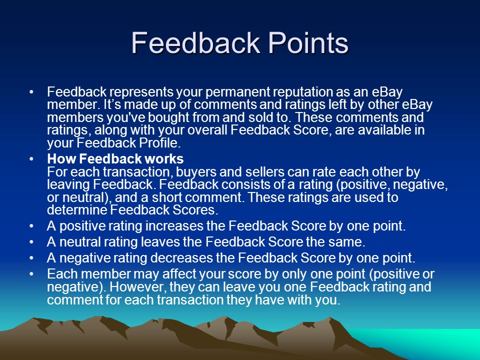 Feedback Points Feedback represents your permanent reputation as an eBay member.