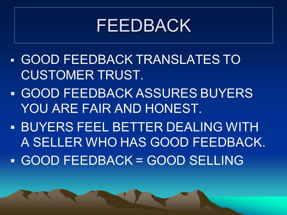 FEEDBACK GOOD FEEDBACK TRANSLATES TO CUSTOMER TRUST.