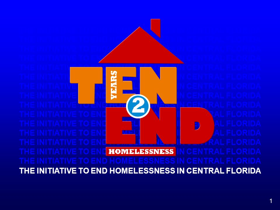 1 THE INITIATIVE TO END HOMELESSNESS IN CENTRAL FLORIDA