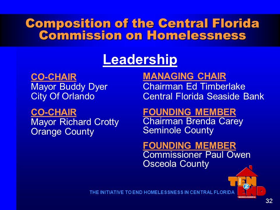 THE INITIATIVE TO END HOMELESSNESS IN CENTRAL FLORIDA 32 Composition of the Central Florida Commission on Homelessness CO-CHAIR Mayor Buddy Dyer City