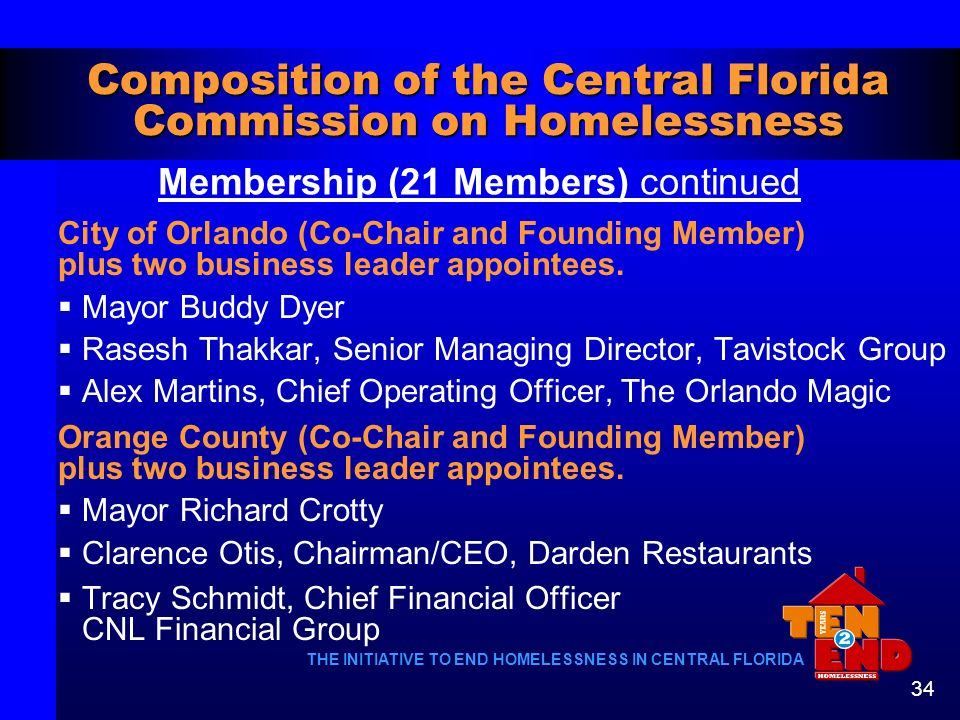THE INITIATIVE TO END HOMELESSNESS IN CENTRAL FLORIDA 34 Composition of the Central Florida Commission on Homelessness City of Orlando (Co-Chair and F