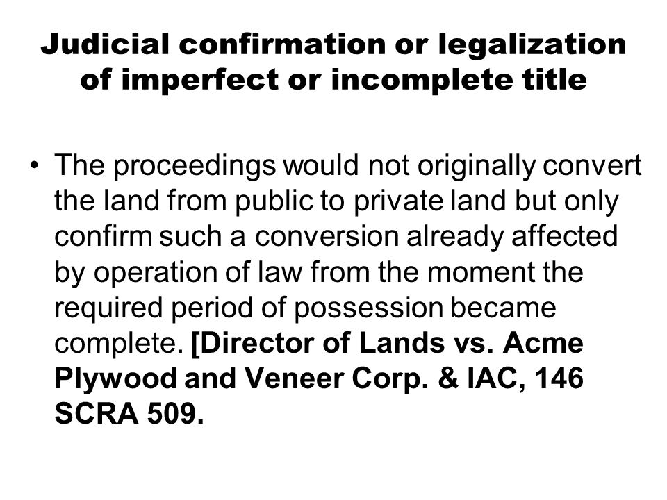 Judicial confirmation or legalization of imperfect or incomplete title The proceedings would not originally convert the land from public to private la