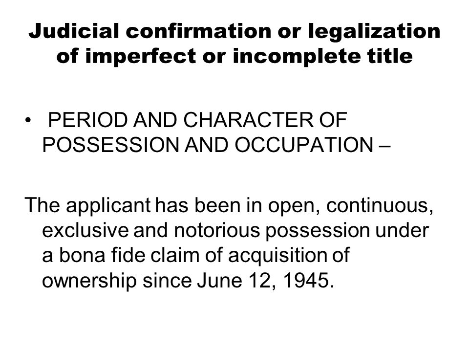 Judicial confirmation or legalization of imperfect or incomplete title PERIOD AND CHARACTER OF POSSESSION AND OCCUPATION – The applicant has been in o