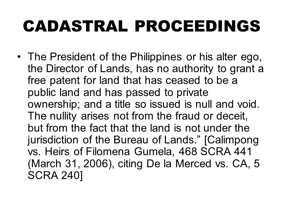 CADASTRAL PROCEEDINGS The President of the Philippines or his alter ego, the Director of Lands, has no authority to grant a free patent for land that