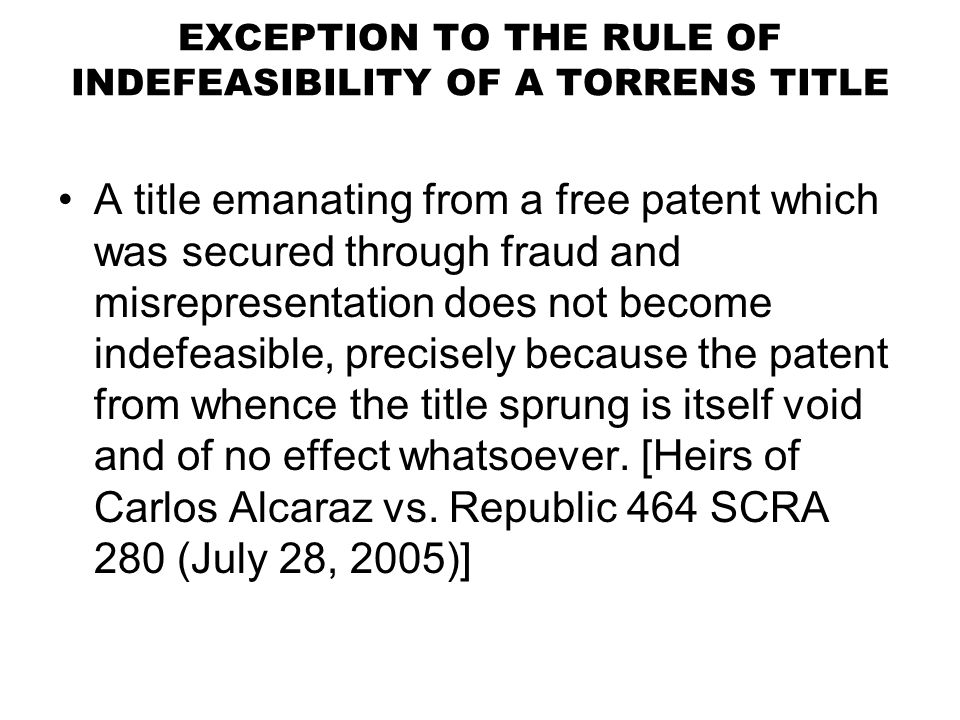 EXCEPTION TO THE RULE OF INDEFEASIBILITY OF A TORRENS TITLE A title emanating from a free patent which was secured through fraud and misrepresentation