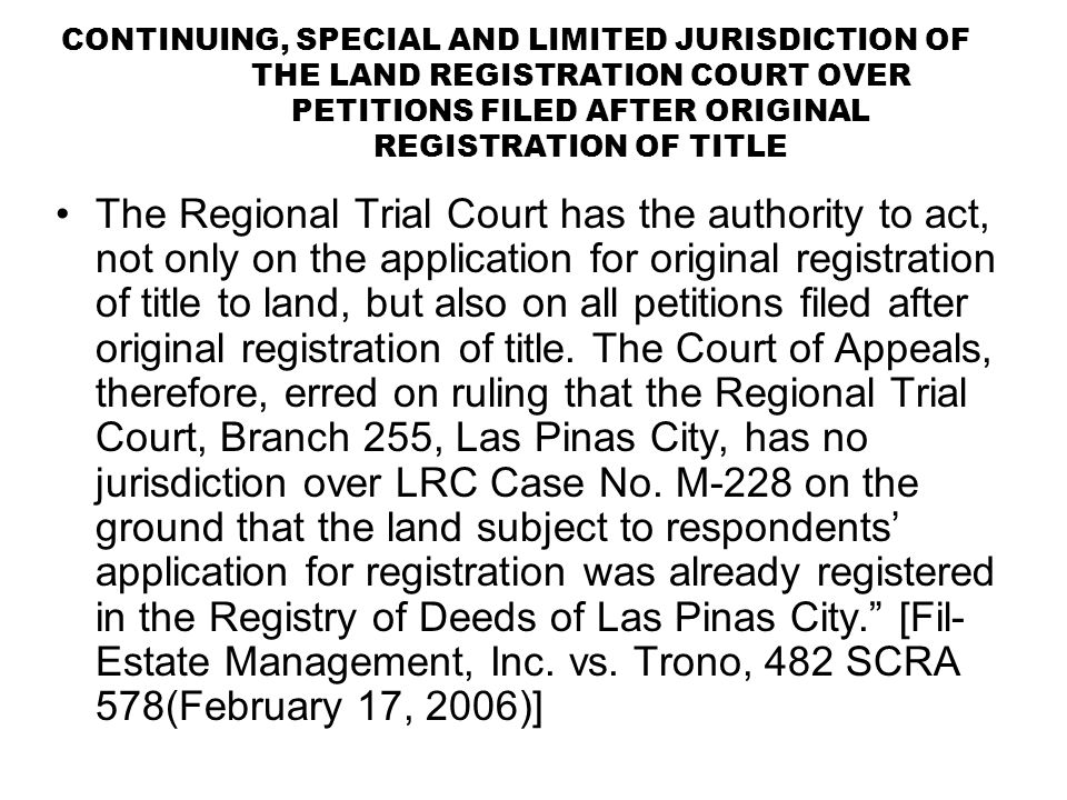 CONTINUING, SPECIAL AND LIMITED JURISDICTION OF THE LAND REGISTRATION COURT OVER PETITIONS FILED AFTER ORIGINAL REGISTRATION OF TITLE The Regional Tri