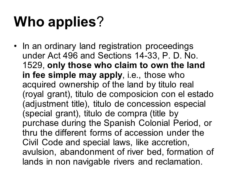 Who applies? In an ordinary land registration proceedings under Act 496 and Sections 14-33, P. D. No. 1529, only those who claim to own the land in fe