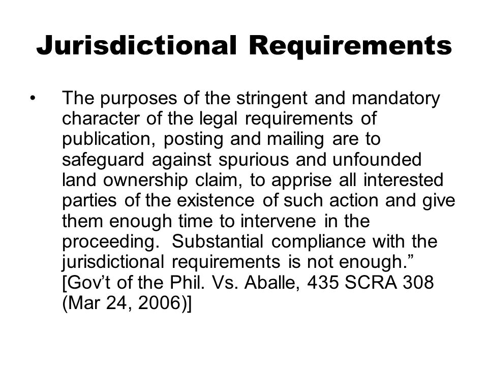 Jurisdictional Requirements The purposes of the stringent and mandatory character of the legal requirements of publication, posting and mailing are to