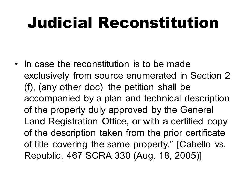 Judicial Reconstitution In case the reconstitution is to be made exclusively from source enumerated in Section 2 (f), (any other doc) the petition sha