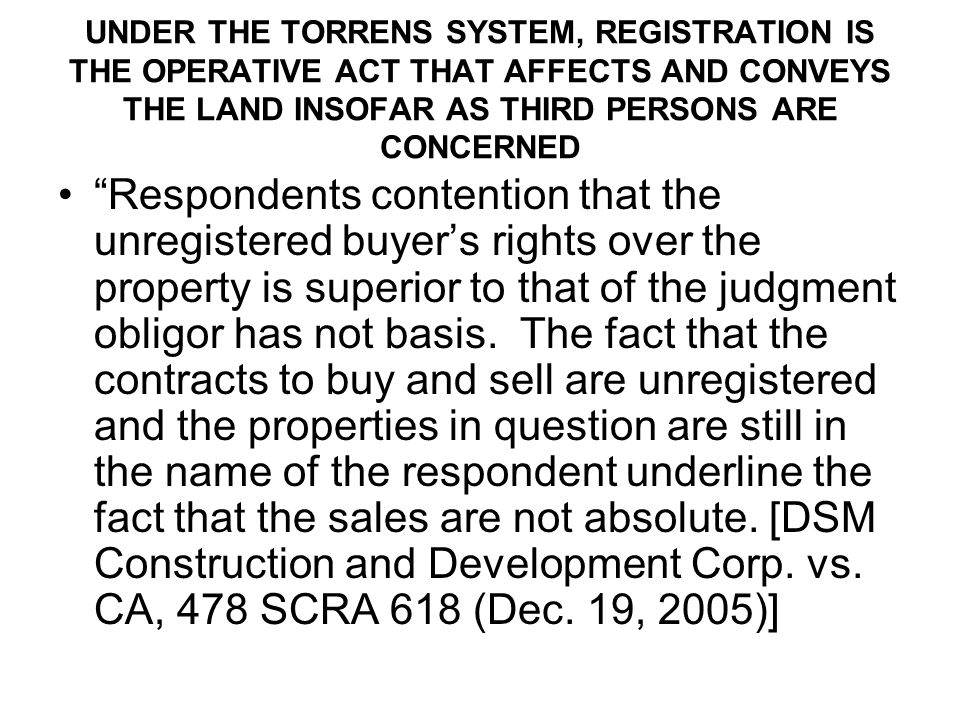 UNDER THE TORRENS SYSTEM, REGISTRATION IS THE OPERATIVE ACT THAT AFFECTS AND CONVEYS THE LAND INSOFAR AS THIRD PERSONS ARE CONCERNED Respondents conte
