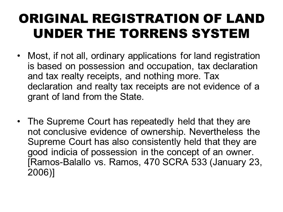 ORIGINAL REGISTRATION OF LAND UNDER THE TORRENS SYSTEM Most, if not all, ordinary applications for land registration is based on possession and occupa