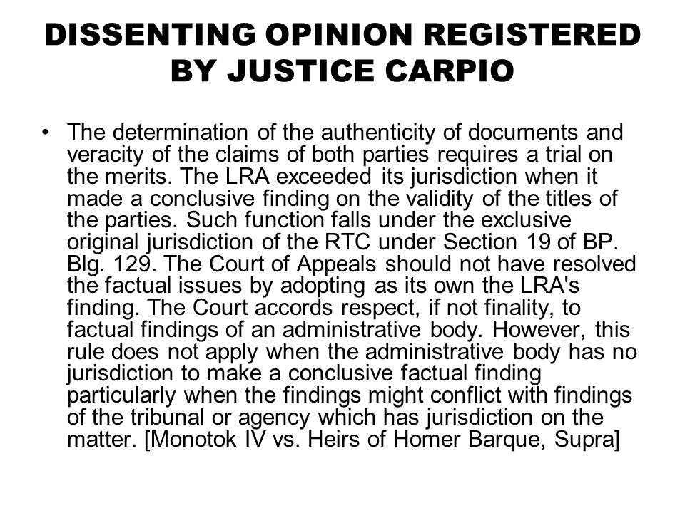 DISSENTING OPINION REGISTERED BY JUSTICE CARPIO The determination of the authenticity of documents and veracity of the claims of both parties requires