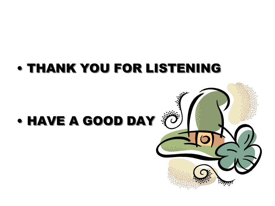 THANK YOU FOR LISTENING HAVE A GOOD DAY THANK YOU FOR LISTENING HAVE A GOOD DAY