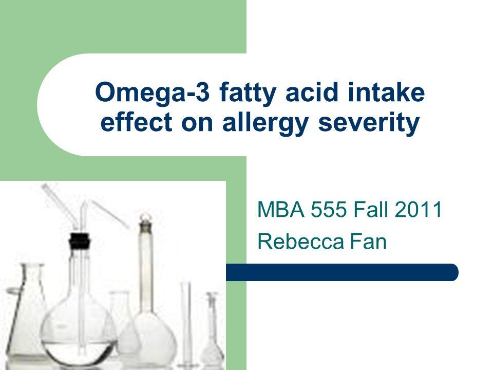 Omega-3 fatty acid intake effect on allergy severity MBA 555 Fall 2011 Rebecca Fan