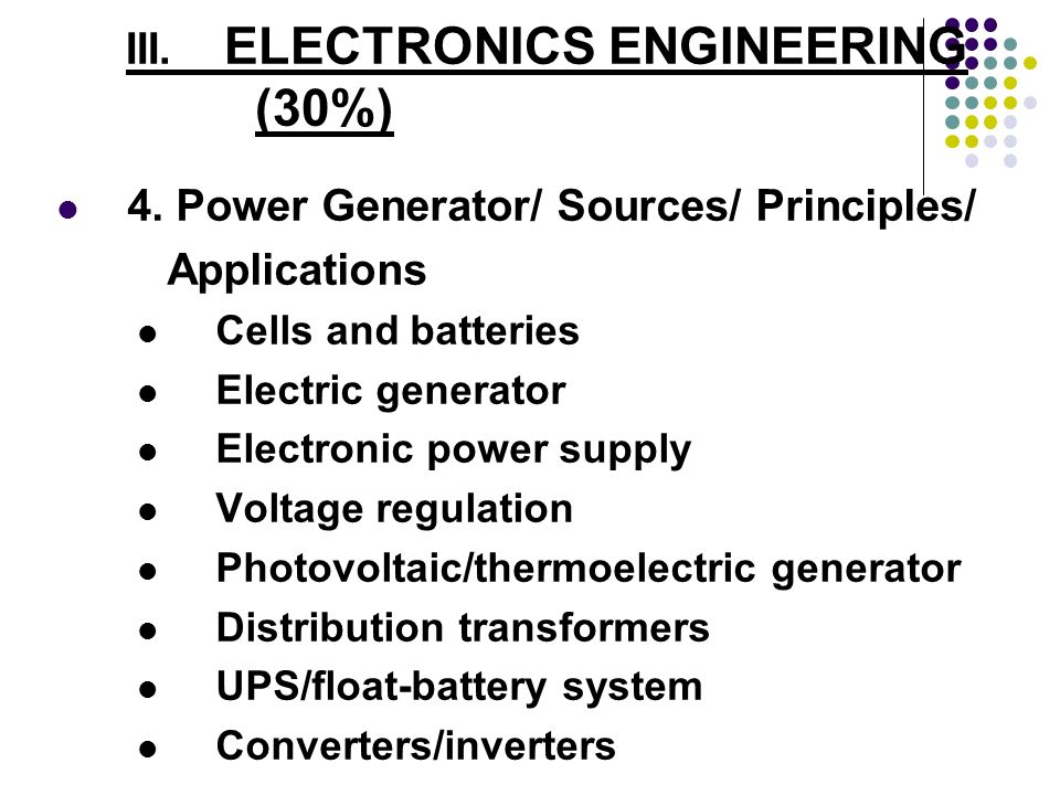 III. ELECTRONICS ENGINEERING (30%) 4. Power Generator/ Sources/ Principles/ Applications Cells and batteries Electric generator Electronic power suppl