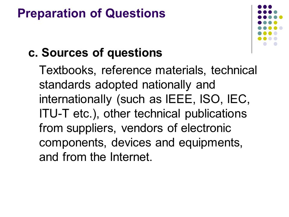 Preparation of Questions c. Sources of questions Textbooks, reference materials, technical standards adopted nationally and internationally (such as I