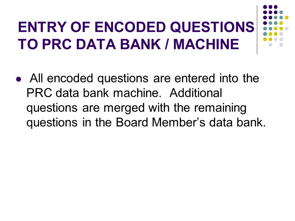 ENTRY OF ENCODED QUESTIONS TO PRC DATA BANK / MACHINE All encoded questions are entered into the PRC data bank machine. Additional questions are merge