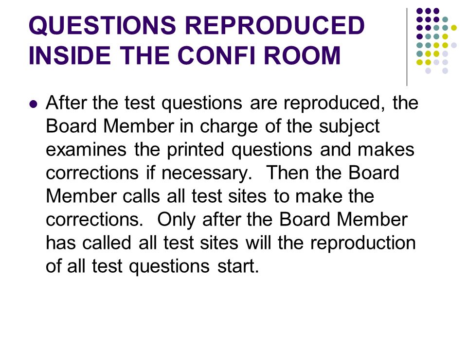 QUESTIONS REPRODUCED INSIDE THE CONFI ROOM After the test questions are reproduced, the Board Member in charge of the subject examines the printed que