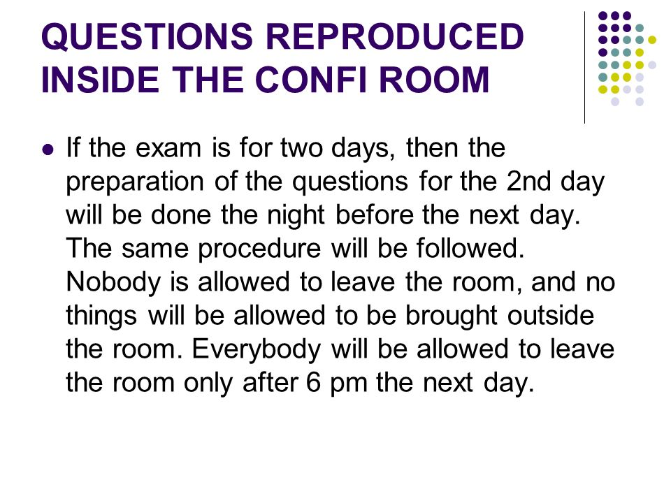 QUESTIONS REPRODUCED INSIDE THE CONFI ROOM If the exam is for two days, then the preparation of the questions for the 2nd day will be done the night b