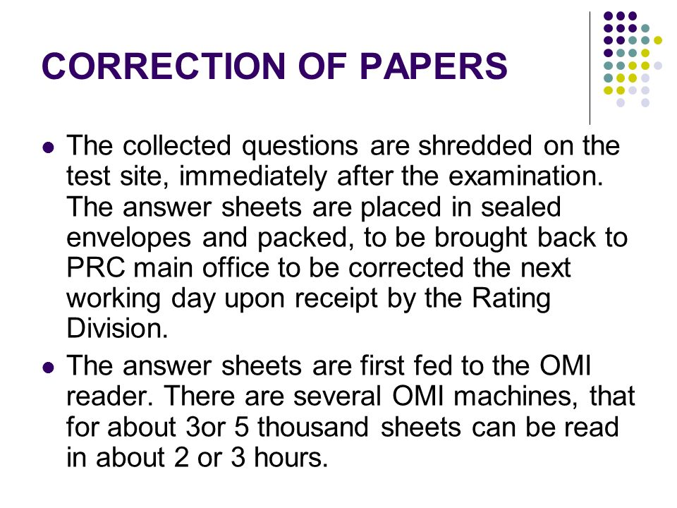 CORRECTION OF PAPERS The collected questions are shredded on the test site, immediately after the examination. The answer sheets are placed in sealed