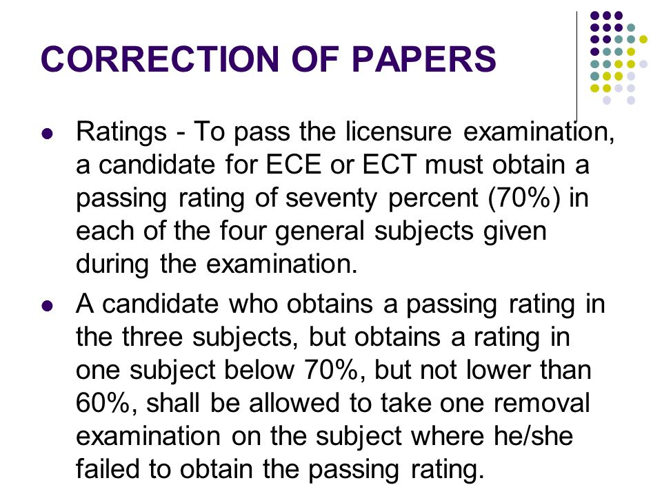 CORRECTION OF PAPERS Ratings - To pass the licensure examination, a candidate for ECE or ECT must obtain a passing rating of seventy percent (70%) in