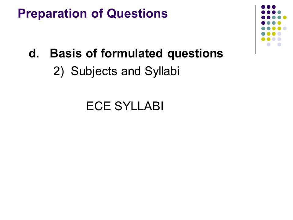Preparation of Questions d. Basis of formulated questions 2) Subjects and Syllabi ECE SYLLABI