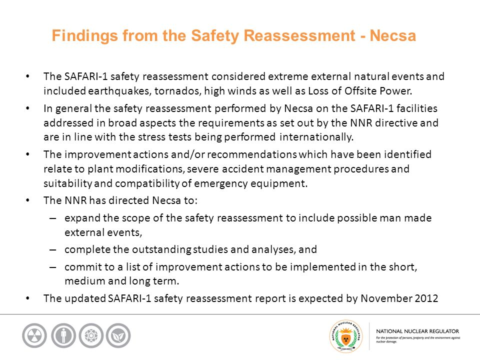 Findings from the Safety Reassessment - Necsa The SAFARI-1 safety reassessment considered extreme external natural events and included earthquakes, tornados, high winds as well as Loss of Offsite Power.