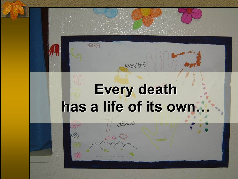 Every death has a life of its own…