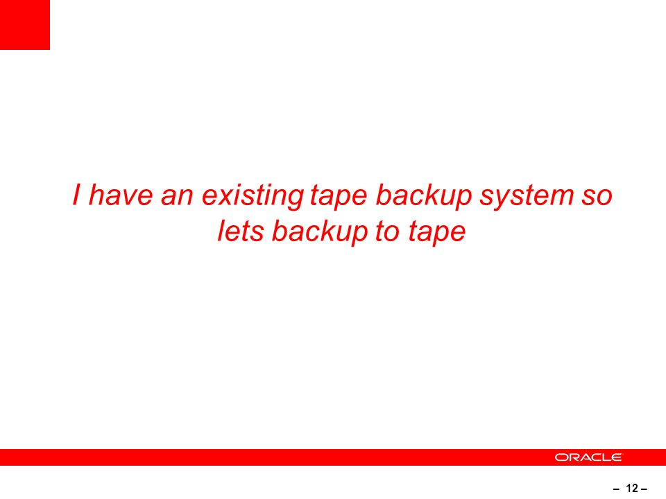 – 12 – I have an existing tape backup system so lets backup to tape