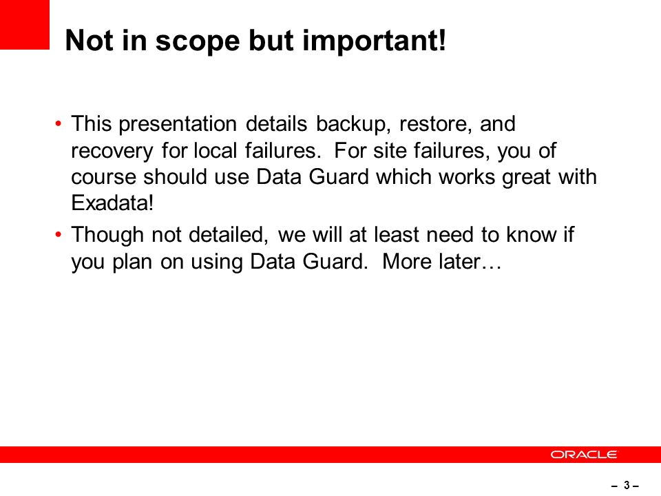 – 4 – Prevailing themes Backing up a database with a Database Machine or Exadata is Easy.