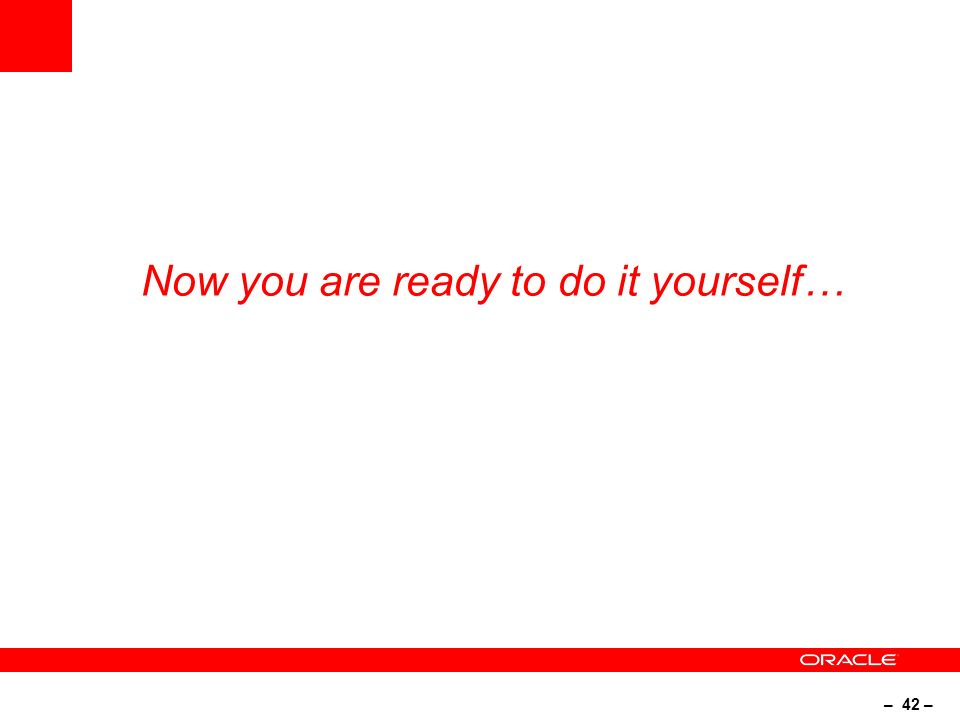 – 42 – Now you are ready to do it yourself…