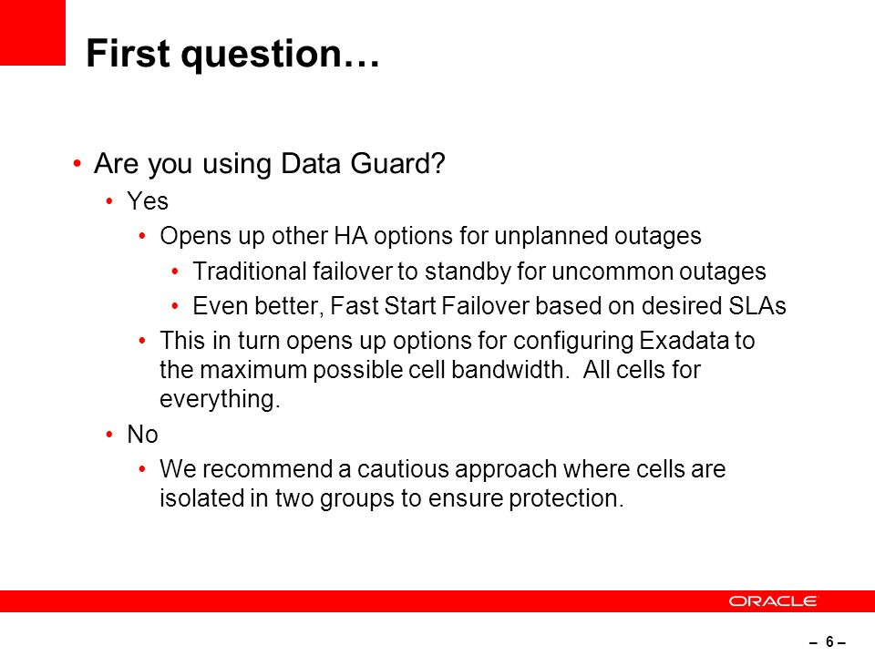 – 6 – First question… Are you using Data Guard.