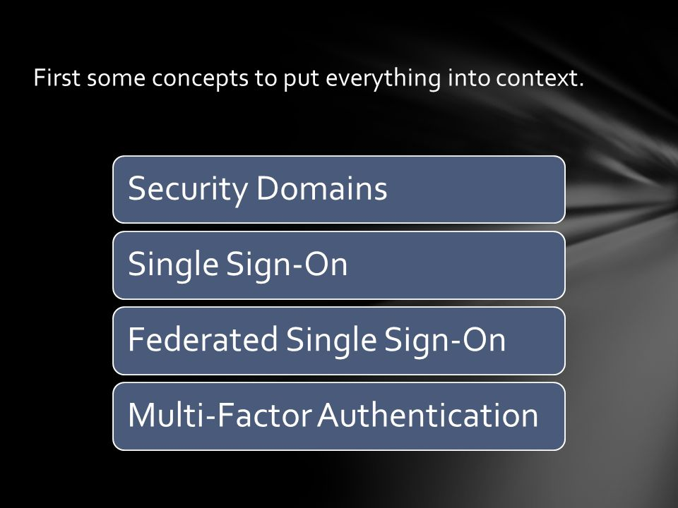 First some concepts to put everything into context. Security DomainsSingle Sign-OnFederated Single Sign-OnMulti-Factor Authentication