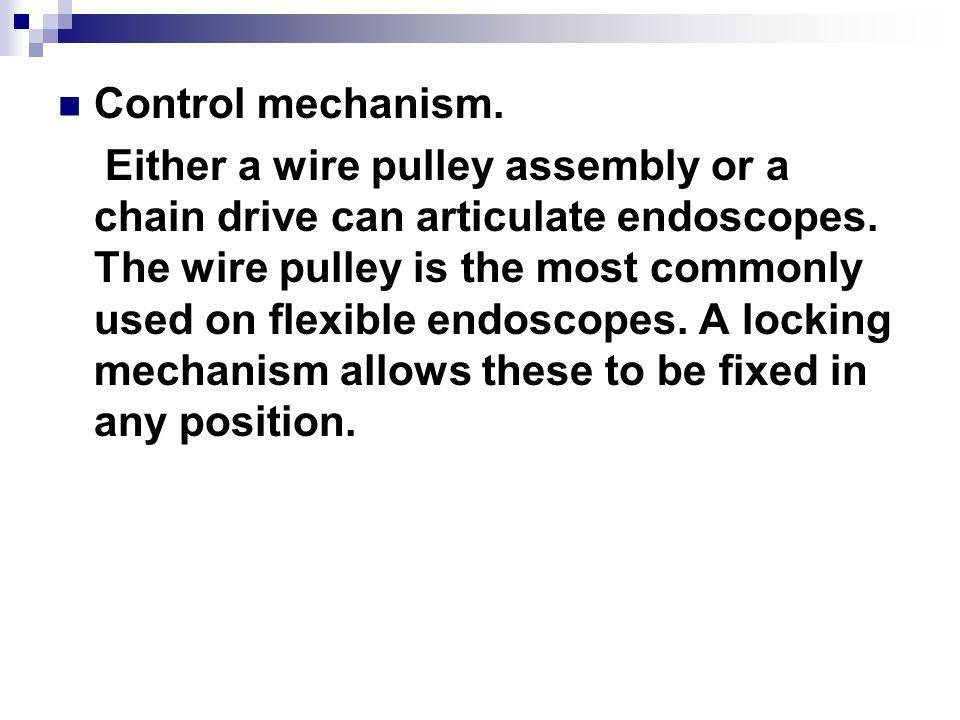 Control mechanism. Either a wire pulley assembly or a chain drive can articulate endoscopes. The wire pulley is the most commonly used on flexible end