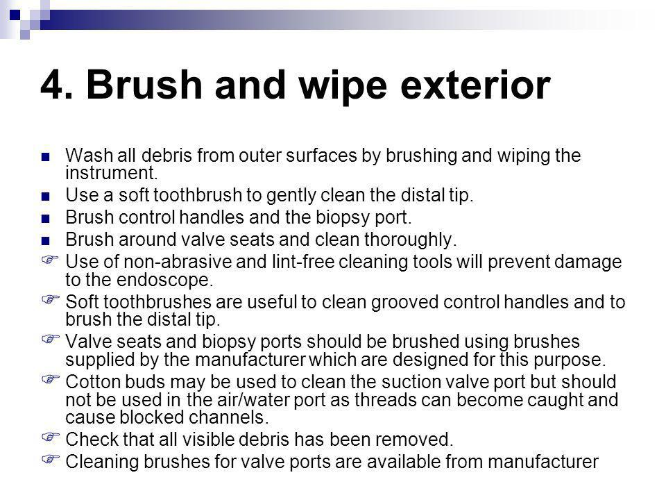 4. Brush and wipe exterior Wash all debris from outer surfaces by brushing and wiping the instrument. Use a soft toothbrush to gently clean the distal