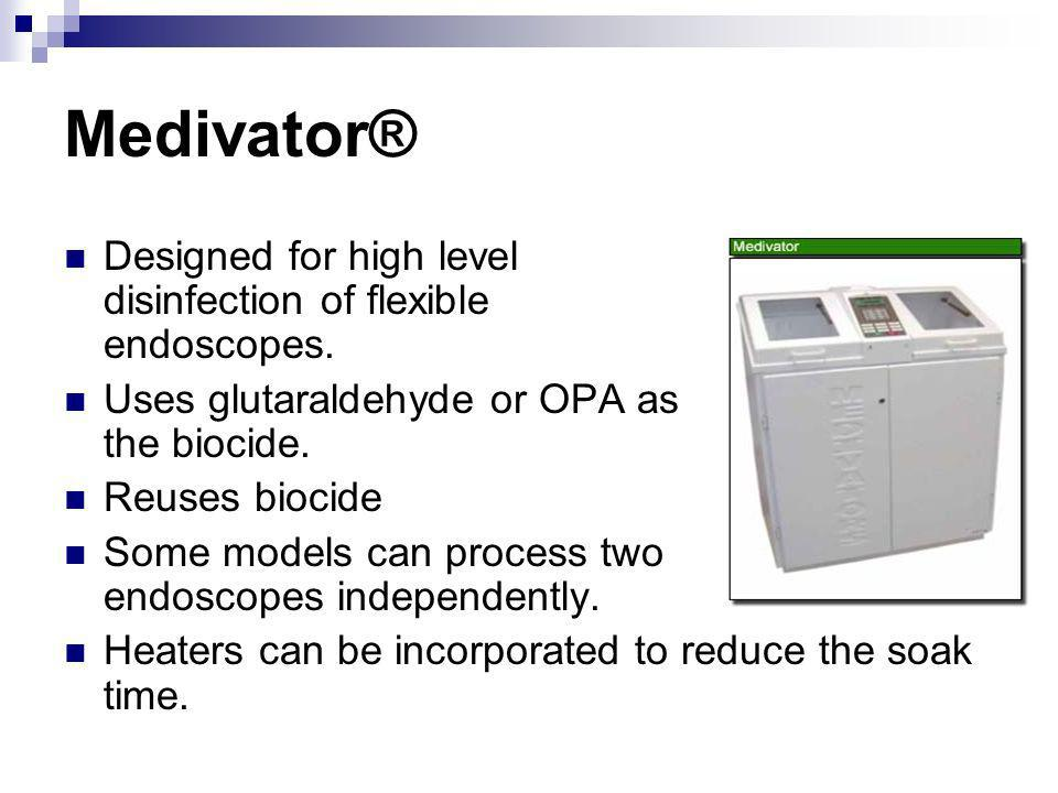 Medivator® Designed for high level disinfection of flexible endoscopes. Uses glutaraldehyde or OPA as the biocide. Reuses biocide Some models can proc