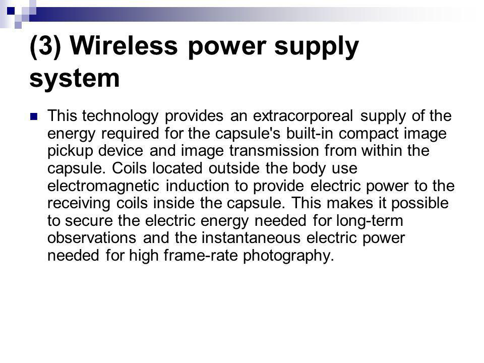 (3) Wireless power supply system This technology provides an extracorporeal supply of the energy required for the capsule's built-in compact image pic