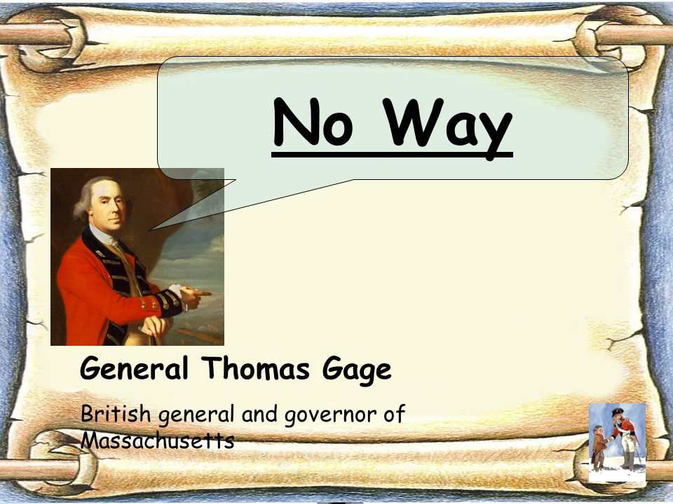 No Way General Thomas Gage British general and governor of Massachusetts