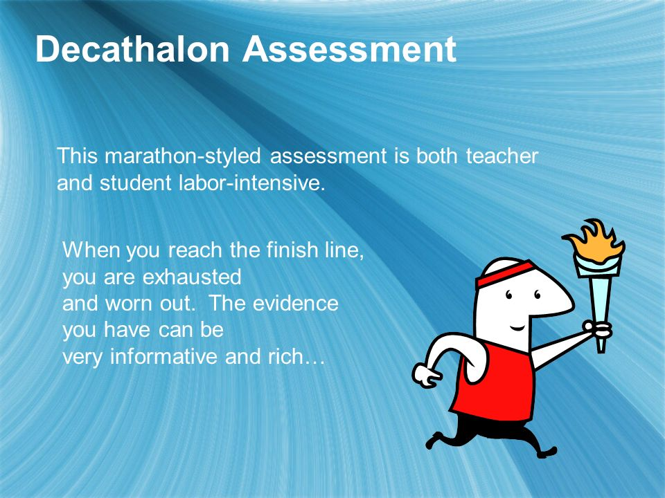 Decathalon Assessment This marathon-styled assessment is both teacher and student labor-intensive.
