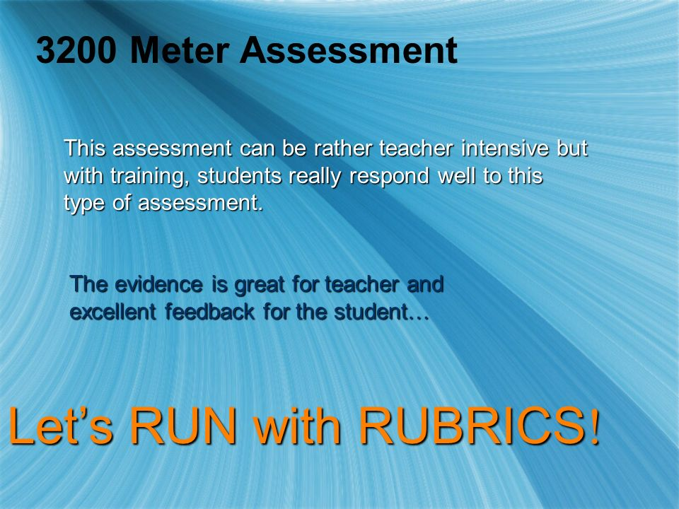 3200 Meter Assessment This assessment can be rather teacher intensive but with training, students really respond well to this type of assessment.