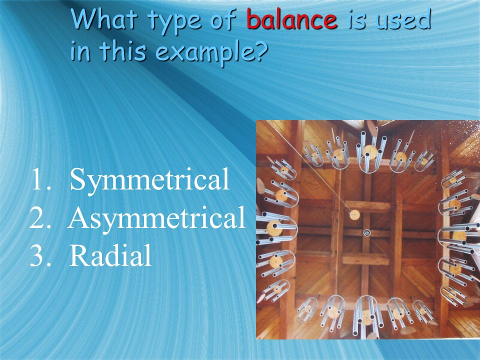 What type of balance is used in this example 1. Symmetrical 2. Asymmetrical 3. Radial