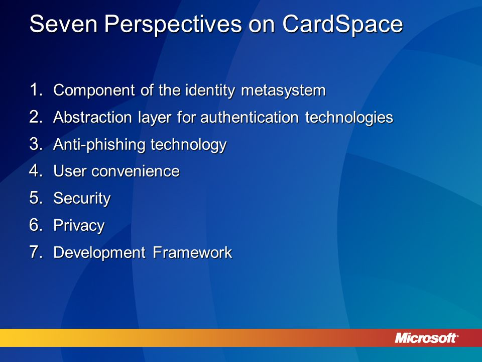 Seven Perspectives on CardSpace 1. Component of the identity metasystem 2.
