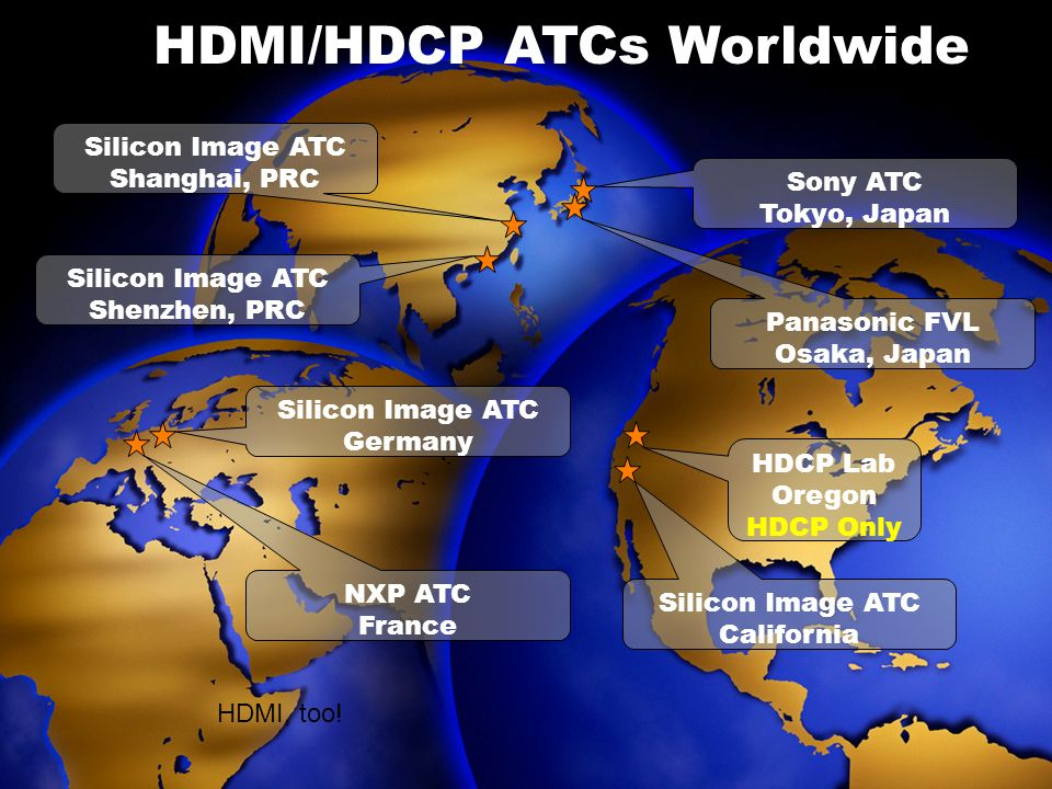 HDMI/HDCP ATCs Worldwide HDCP Lab Oregon HDCP Only Silicon Image ATC California Sony ATC Tokyo, Japan Panasonic FVL Osaka, Japan Silicon Image ATC Sha