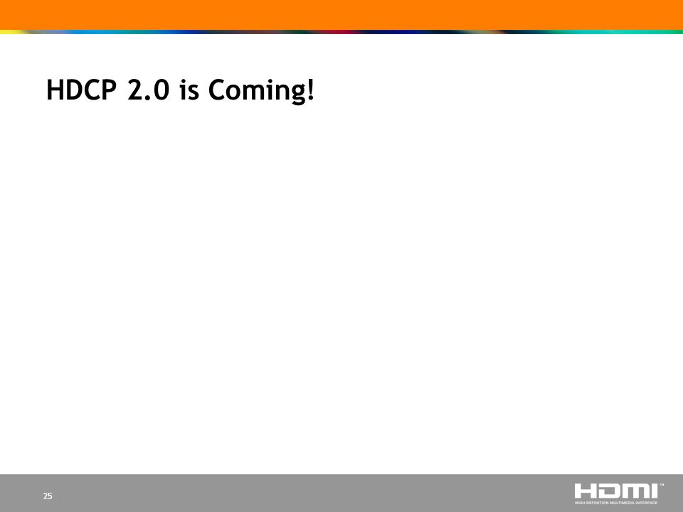 25 HDCP 2.0 is Coming!