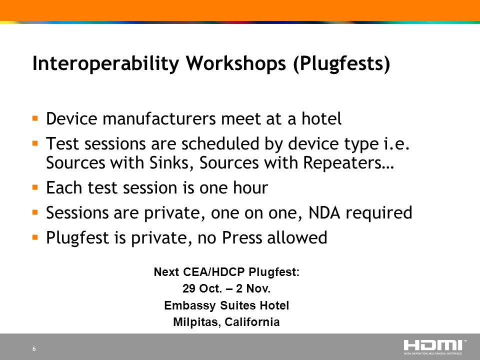 6 Interoperability Workshops (Plugfests) Device manufacturers meet at a hotel Test sessions are scheduled by device type i.e.