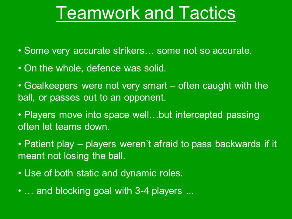 Teamwork and Tactics Some very accurate strikers… some not so accurate.