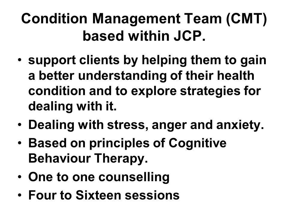 Condition Management Team (CMT) based within JCP. support clients by helping them to gain a better understanding of their health condition and to expl