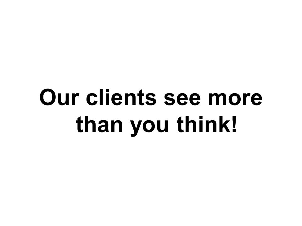 Our clients see more than you think!